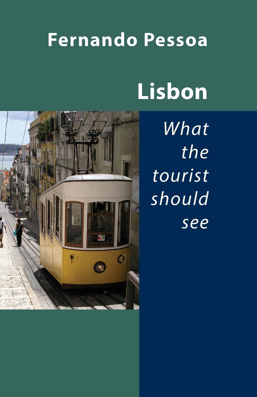 Fernando Pessoa Lisbon - What the Tourist Should See