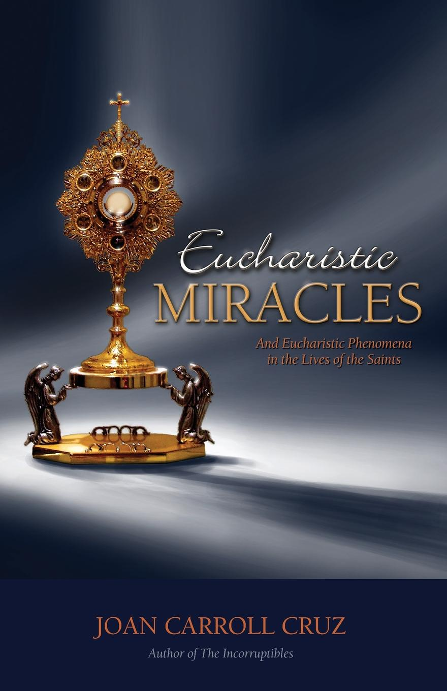 Joan Carroll Cruz Eucharistic Miracles. And Eucharistic Phenomenon in the Lives of the Saints walker r the age of miracles