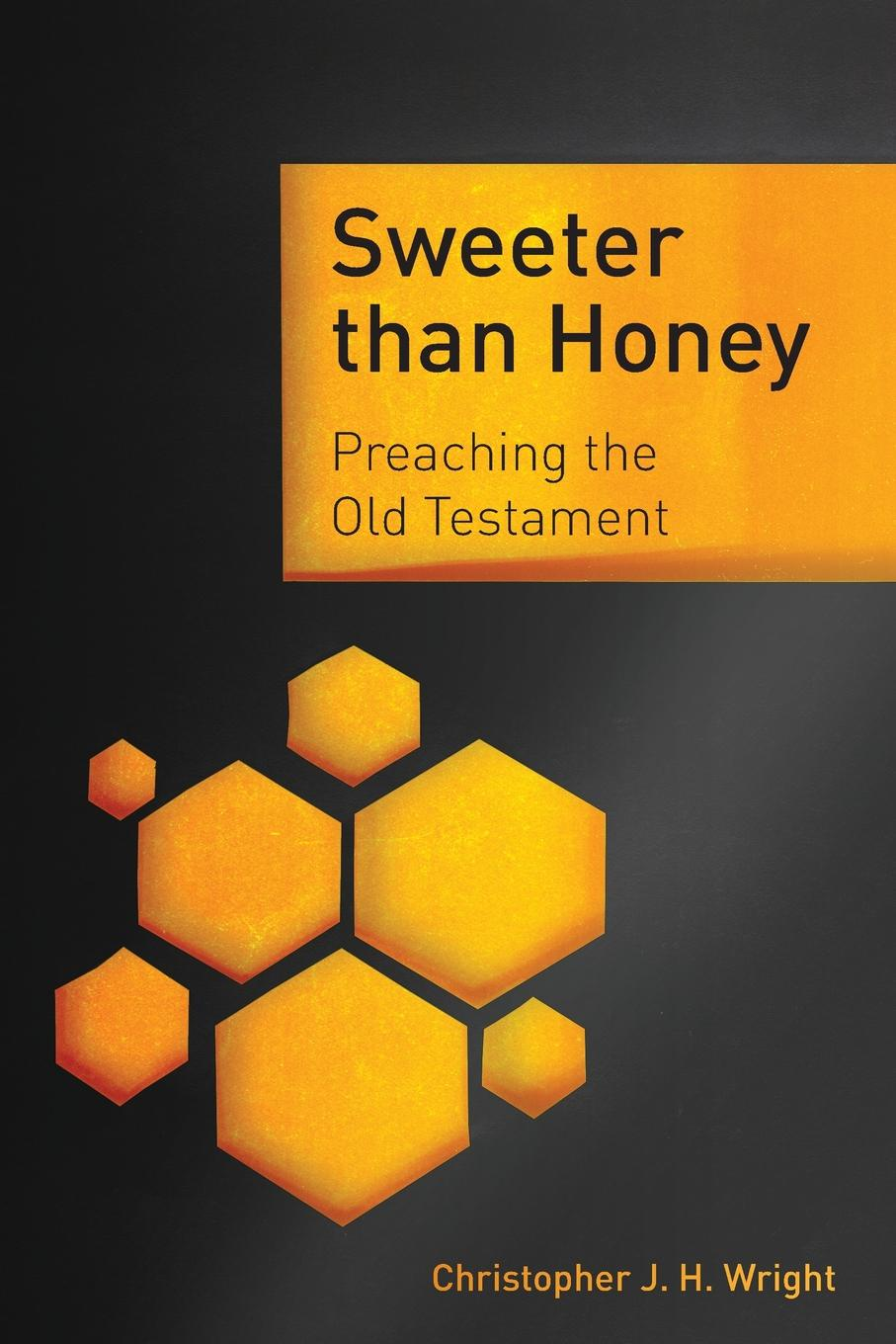 Christopher J. H. Wright Sweeter than Honey. Preaching the Old Testament d w thomas documents from old testament times