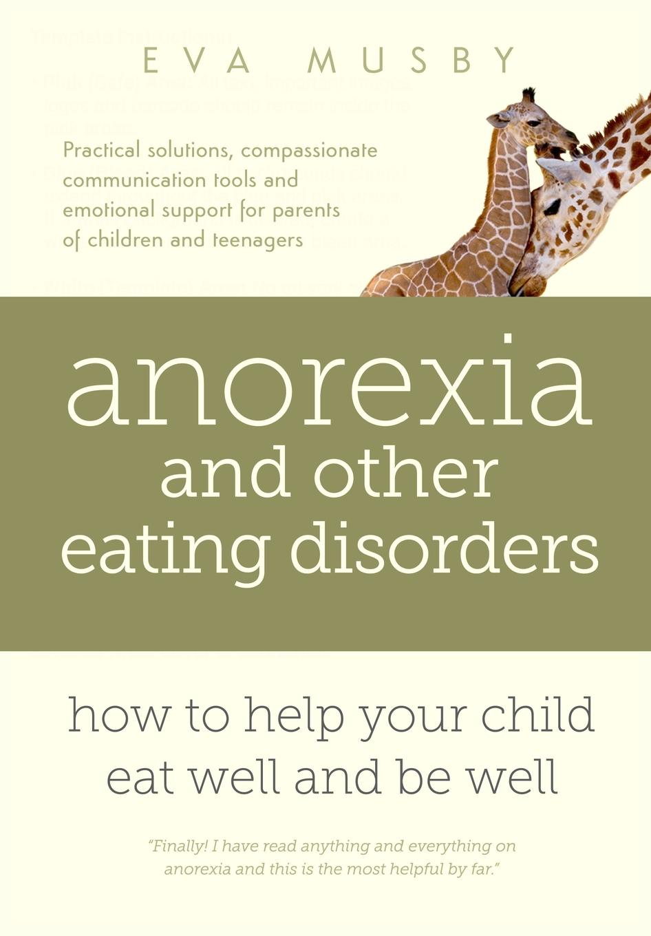 Eva Musby Anorexia and other Eating Disorders. how to help your child eat well and be well: Practical solutions, compassionate communication tools and emotional support for parents of children and teenagers the a z of eating out