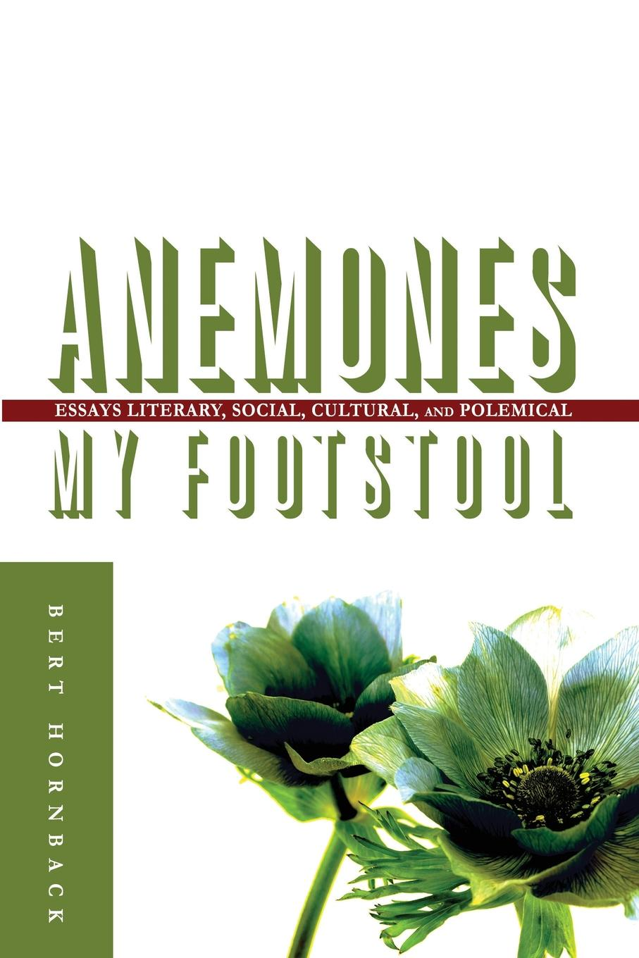 Bert Hornback Anemones My Footstool. Essays Literary, Social, Cultural, and Polemical bradlaugh charles a few words about the devil and other biographical sketches and essays