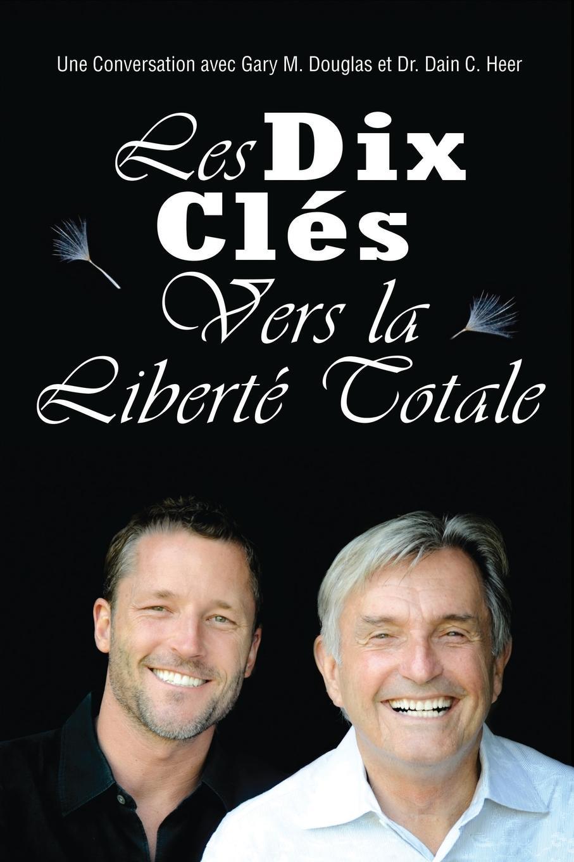 Gary M. Douglas, Dr. Dain Heer Les Dix Cles Vers La Liberte Totale - Ten Keys To Total Freedom French gary m douglas dr dain heer the home of infinite possibilities
