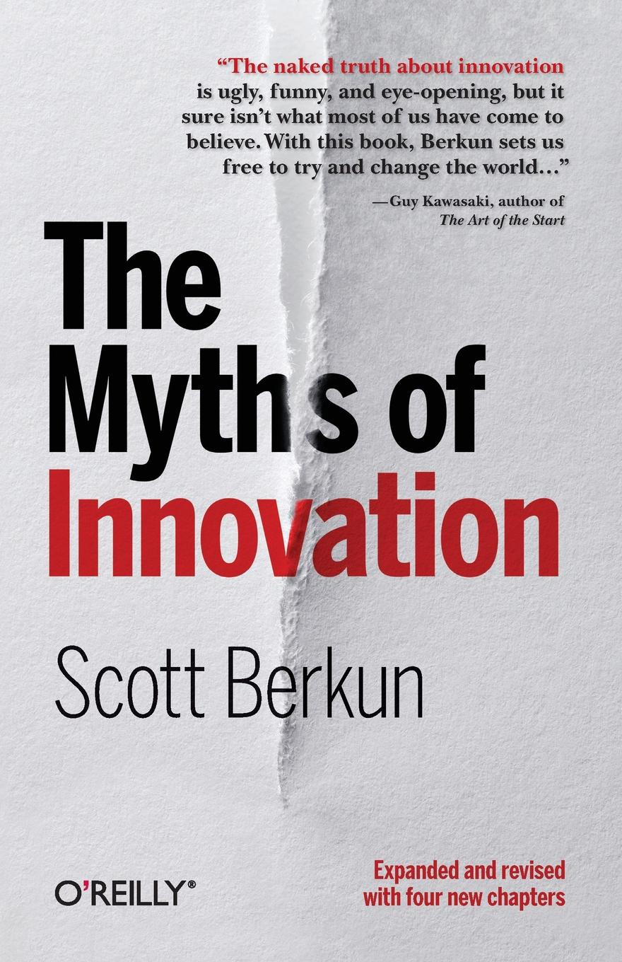 Scott Berkun The Myths of Innovation david burkus the myths of creativity the truth about how innovative companies and people generate great ideas