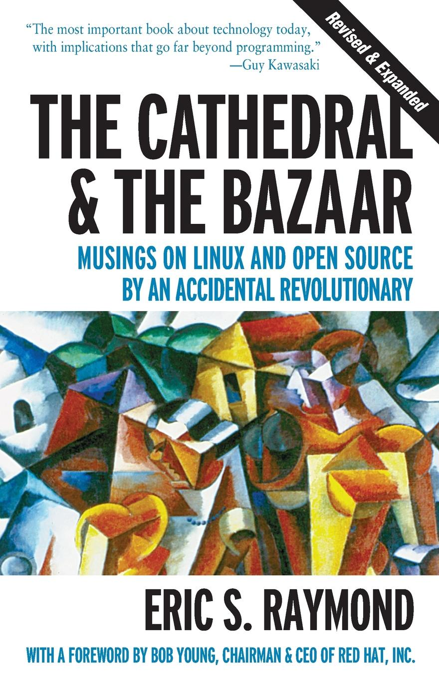 Eric S. Raymond The Cathedral . the Bazaar. Musings on Linux and Open Source by an Accidental Revolutionary open source linux® web programming