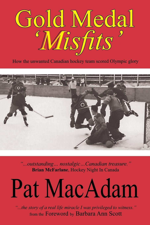 цена на Pat MacAdam Gold Medal .Misfits.. How the Unwanted Canadian Hockey Team Scored Olympic Glory (Hockey History)