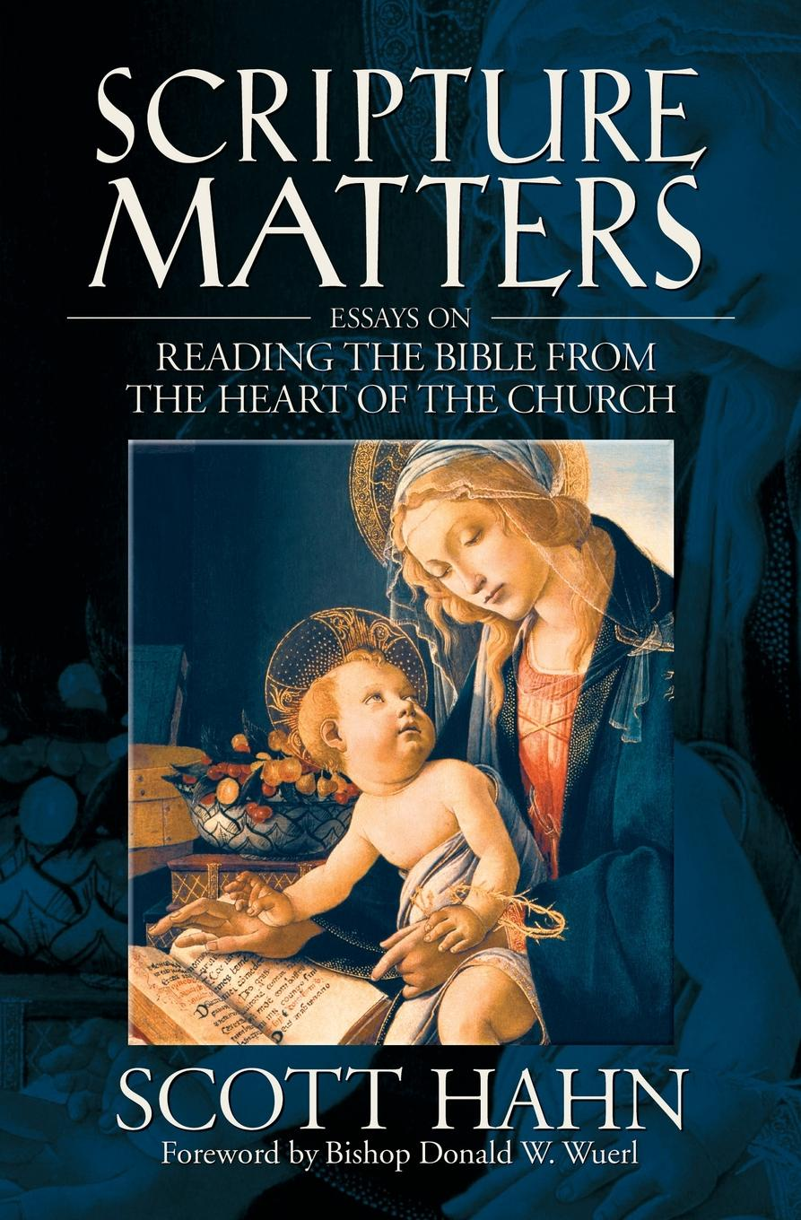 Scott Hahn Scripture Matters. Essays on Reading the Bible from the Heart of the Church lemuel kelley washburn is the bible worth reading and other essays