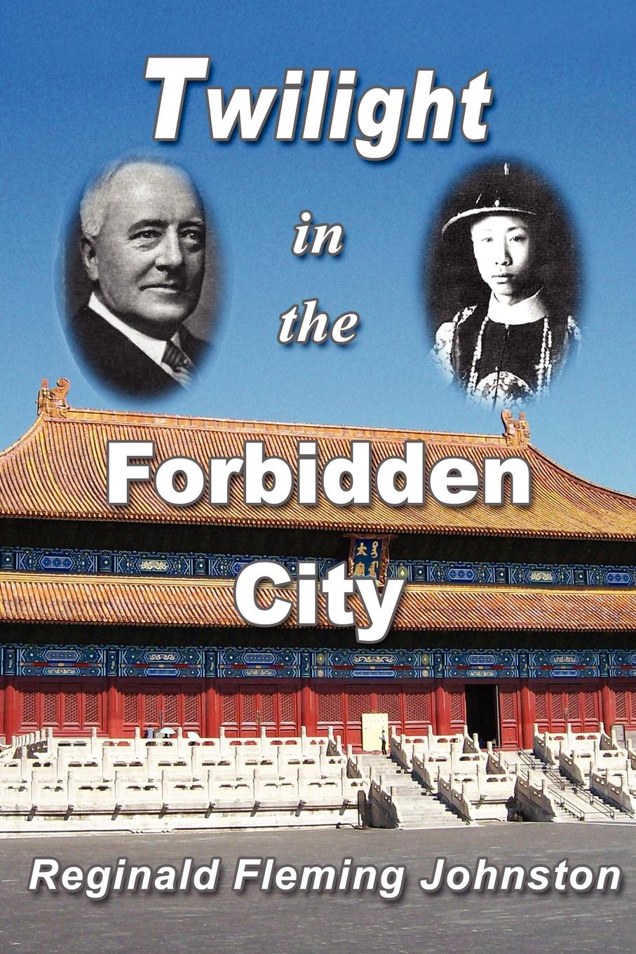 Reginald Fleming Johnston Twilight in the Forbidden City (Illustrated and Revised 4th Edition)