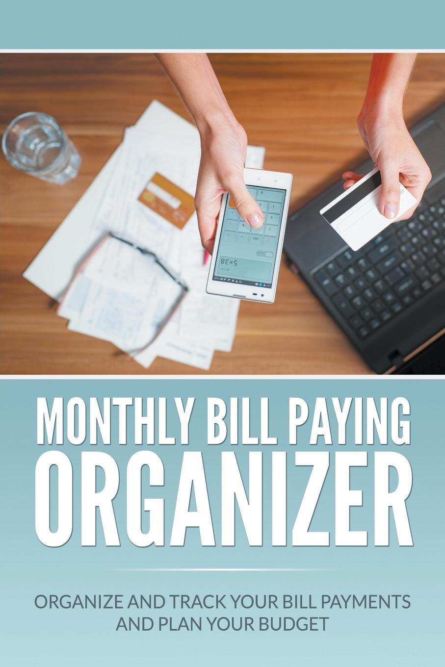 Dale Blake Monthly Bill Paying Organizer. Organize and Track Your Bill Payments and Plan Your Budget bill westrom master your debt slash your monthly payments and become debt free