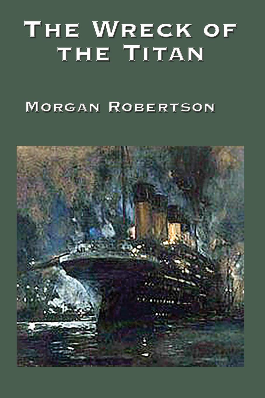 Morgan Robertson The Wreck of the Titan titanic book