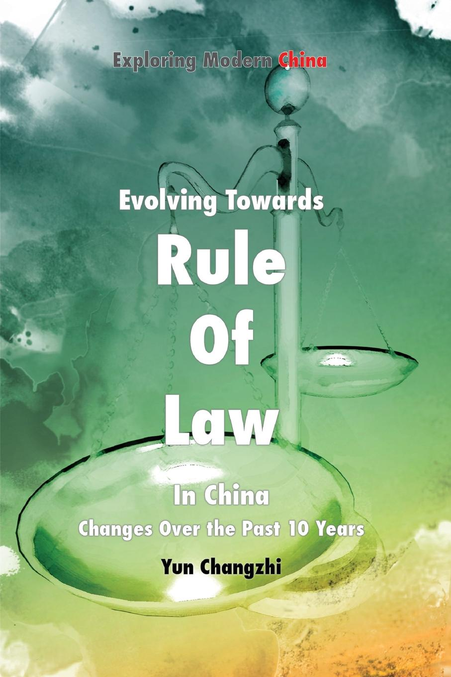 Changzhi Yun Evolving Towards Rule of Law in China. Changes Over the Past 10 Years недорго, оригинальная цена