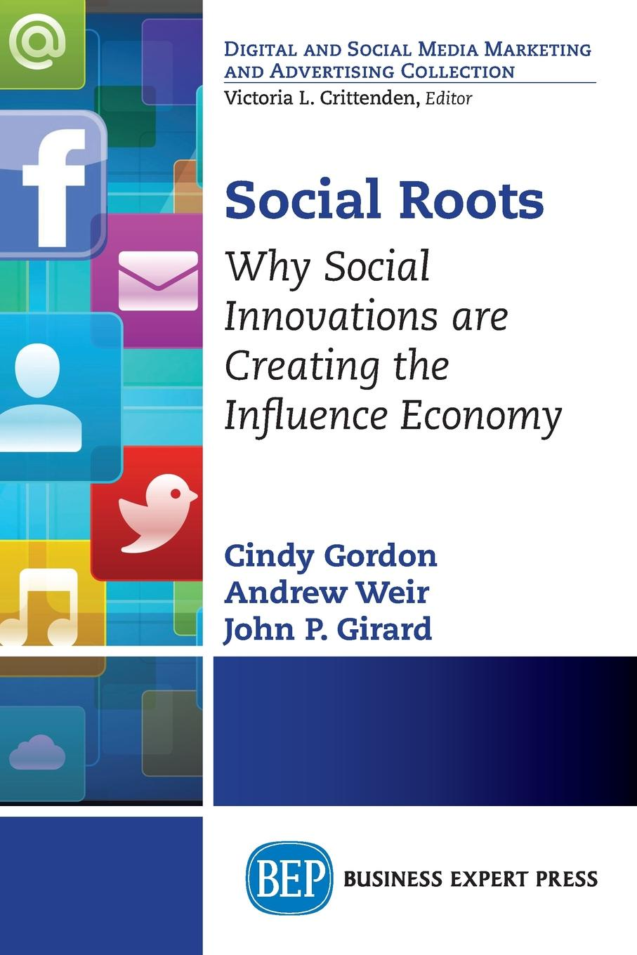 Cindy Gordon, John P. Girard, Andrew Weir Social Roots. Why Social Innovations Are Creating the Influence Economy gail fairhurst t the power of framing creating the language of leadership