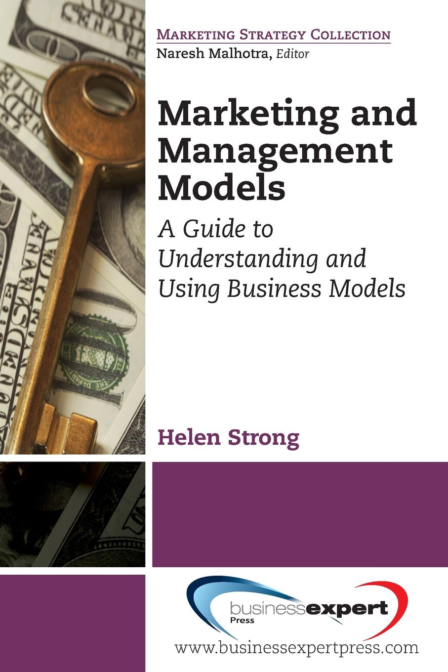 Helen Strong Marketing and Management Models. A Guide to Understanding and Using Business Models criss mills b designing with models a studio guide to architectural process models