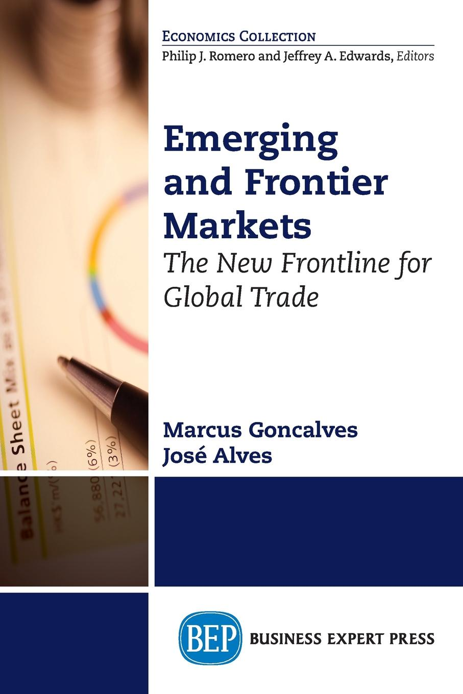 Marcus Goncalves, Jose Alves Emerging and Frontier Markets. The New Frontline for Global Trade stephanie jones brics and beyond lessons on emerging markets
