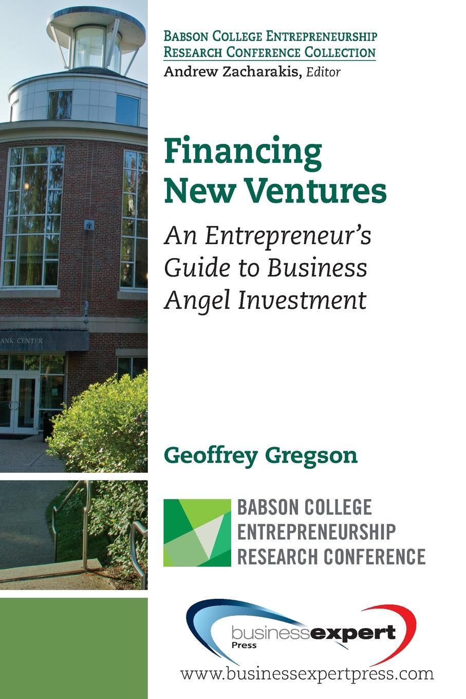 Geoffrey Gregson Financing New Ventures.  Entrepreneur. Guide to Business Angel Investment