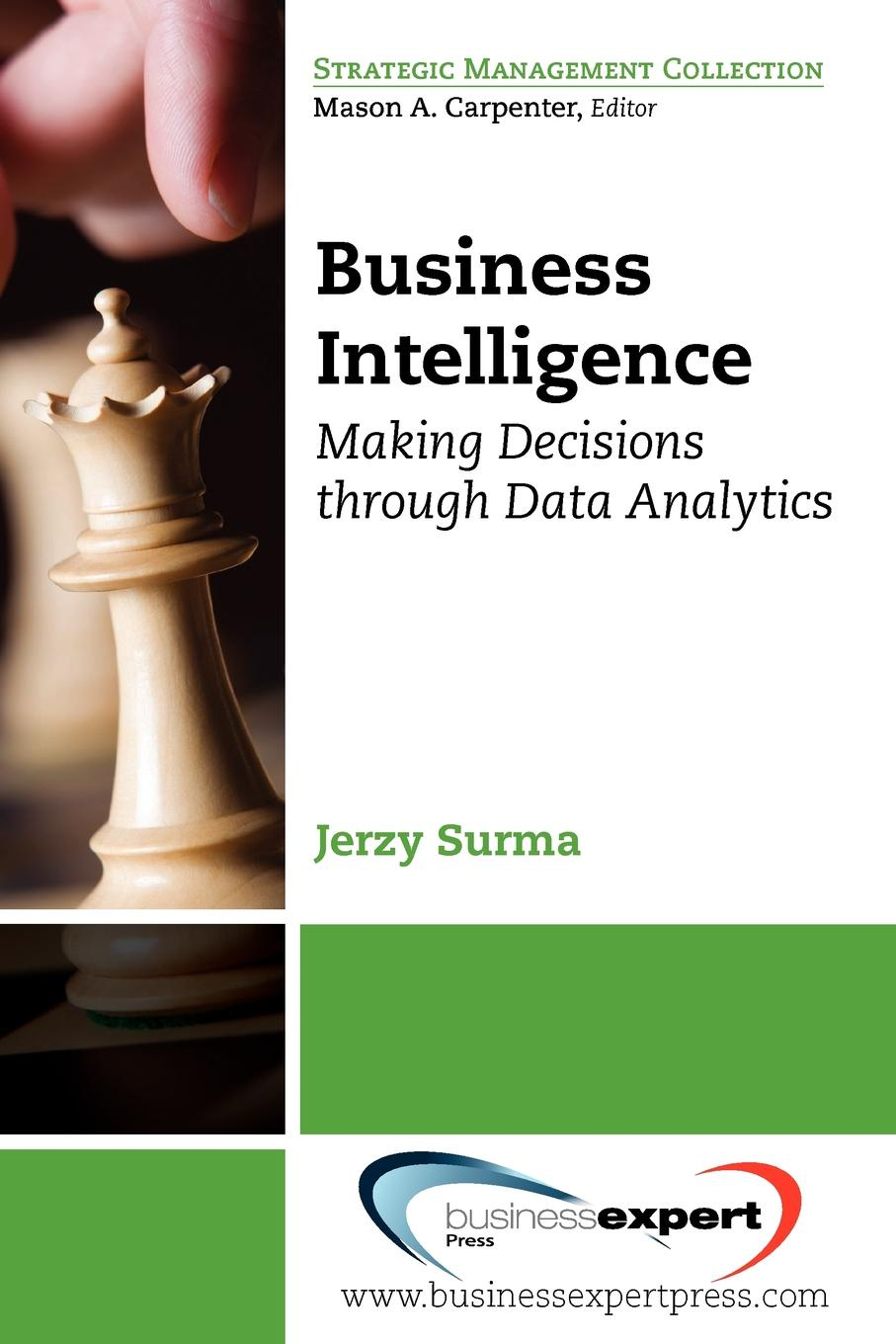 Jerzy Surma Business Intelligence. Making Decisions Through Data Analytics vicki sauter l decision support systems for business intelligence