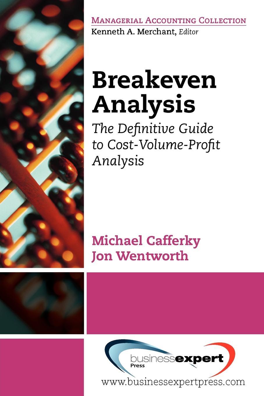 Michael Cafferky, Wentworth Jon, Cafferky Michael Cafferky Break Even Analysis donald smith j bond math the theory behind the formulas