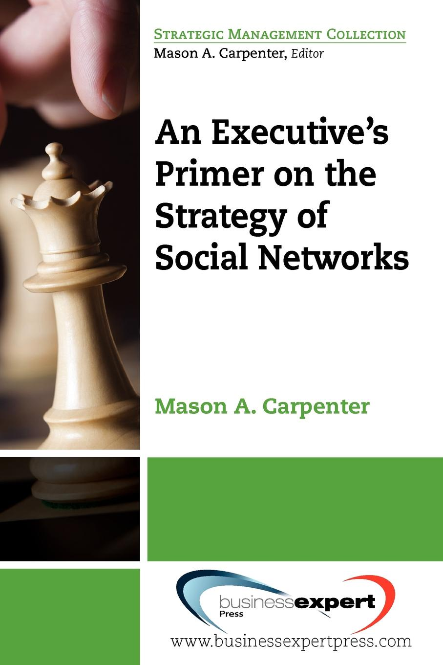 Mason Carpenter, Carpenter Mason Carpenter An Executive.s Primer on the Strategy of Social Networks social networking