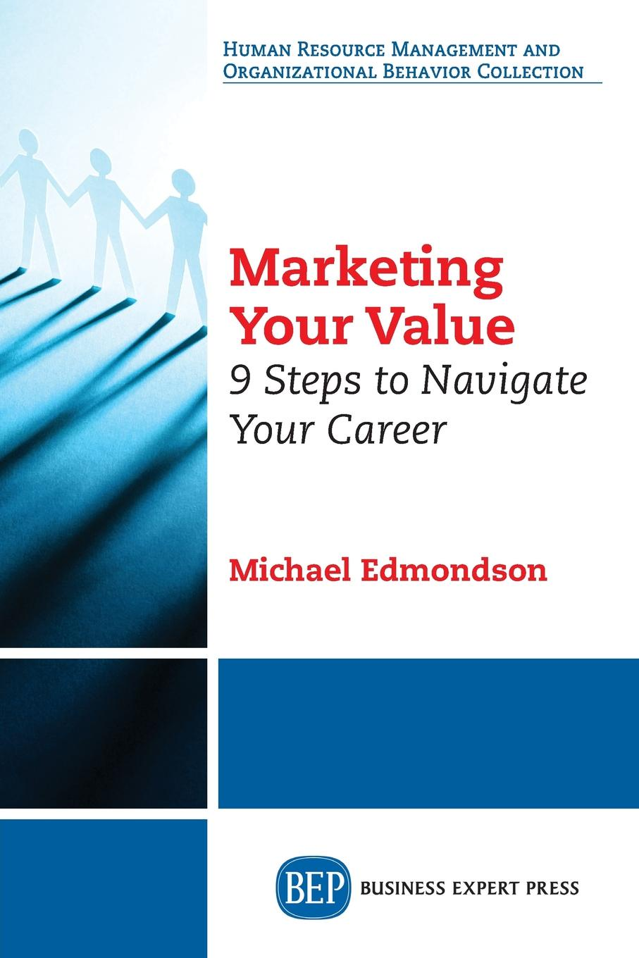 Michael Edmondson Marketing Your Value. 9 Steps to Navigate Your Career devi vallabhaneni what s your mba iq a manager s career development tool