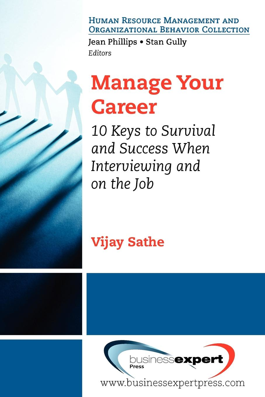 Vijay Sathe Manage Your Career. 10 Keys to Survival and Success When Interviewing and on the Job недорго, оригинальная цена