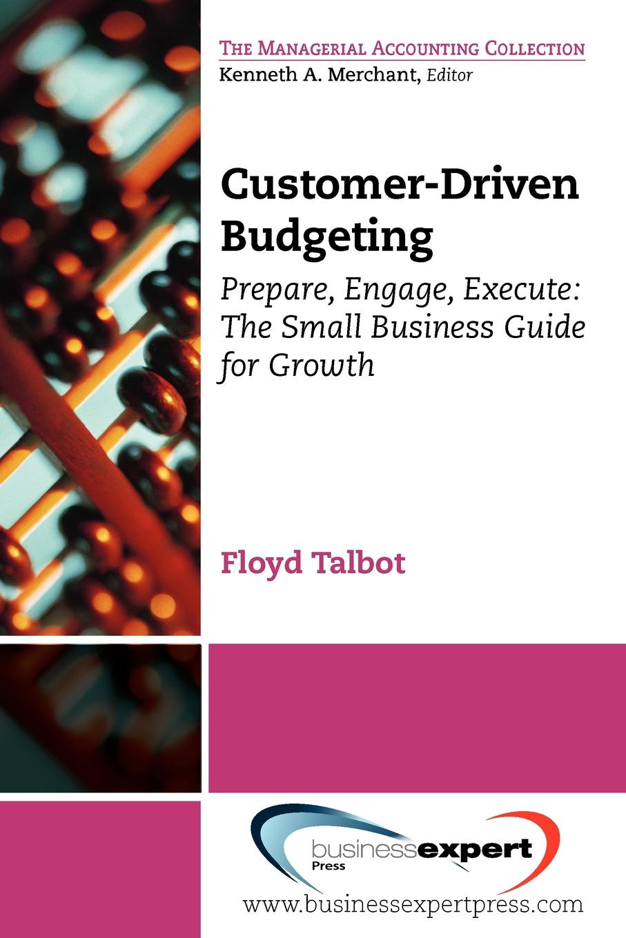 Floyd Talbot. Customer-Driven Budgeting. Prepare, Engage, Execute: The Small Business Guide for Growth