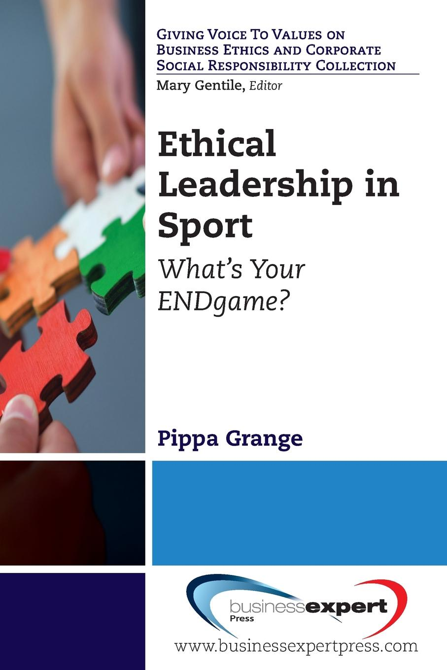 Pippa Grange Ethical Leadership in Sport. What.s Your Endgame. andrew mcgill the ethical challenge how to lead with unyielding integrity