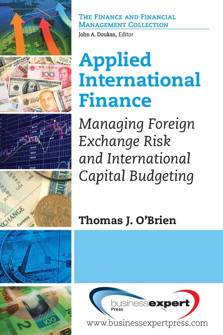 Thomas J. O'Brien Applied International Finance. Managing Foreign Exchange Risk and International Capital Budgeting david derosa f foreign exchange operations master trading agreements settlement and collateral