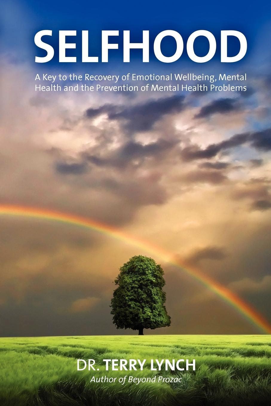 Terry Lynch Selfhood. A Key to the Recovery of Emotional Wellbeing, Mental Health and the Prevention of Mental Health Problems mental