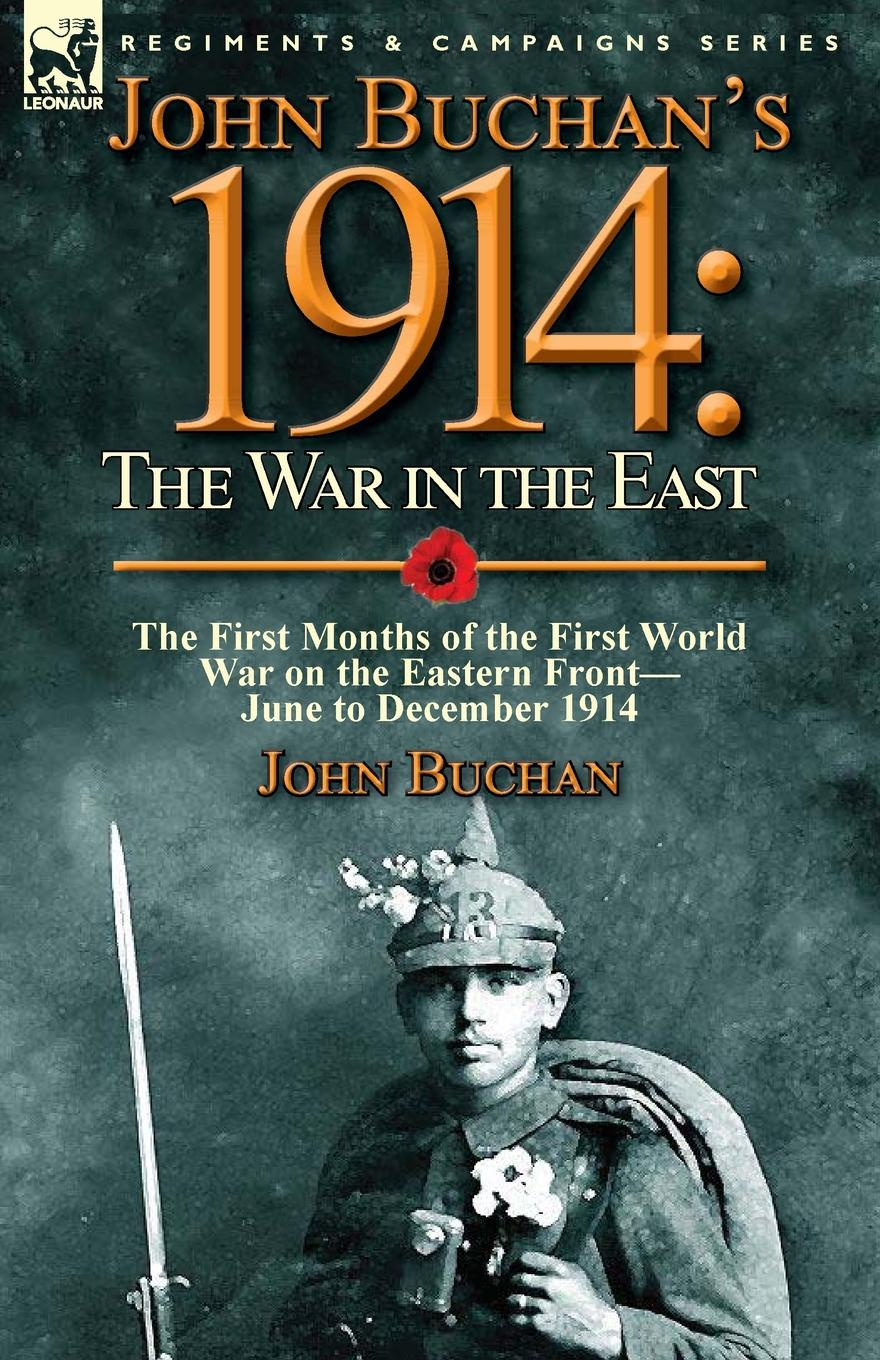 John Buchan John Buchan.s 1914. the War in the East-the First Months of the First World War on the Eastern Front-June to December 1914 poetry of the first world war