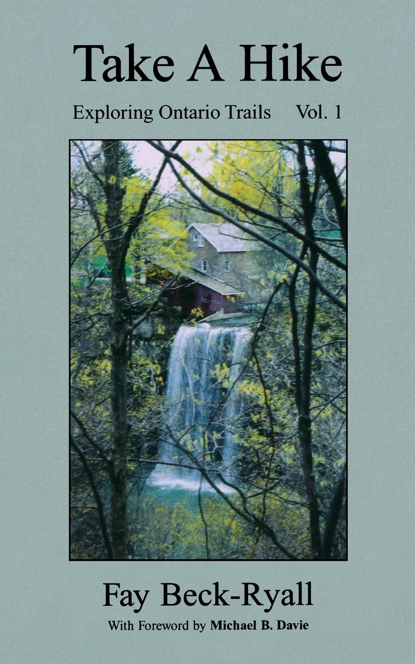 Faye Beck-Ryall Take a Hike, Volume 1. Exploring Ontario Trails john brooker the happiest trails