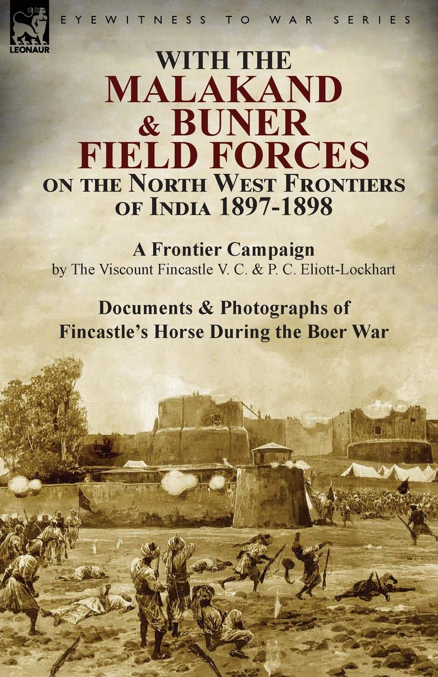 лучшая цена The Viscount Fincastle, P. C. Eliott-Lockhart With the Malakand . Buner Field Forces on the North West Frontiers of India 1897-1898. A Frontier Campaign by The Viscount Fincastle V. C. . P. C. Eliott-Lockhart and Documents . Photographs of Fincastle.s Horse During the Boer War