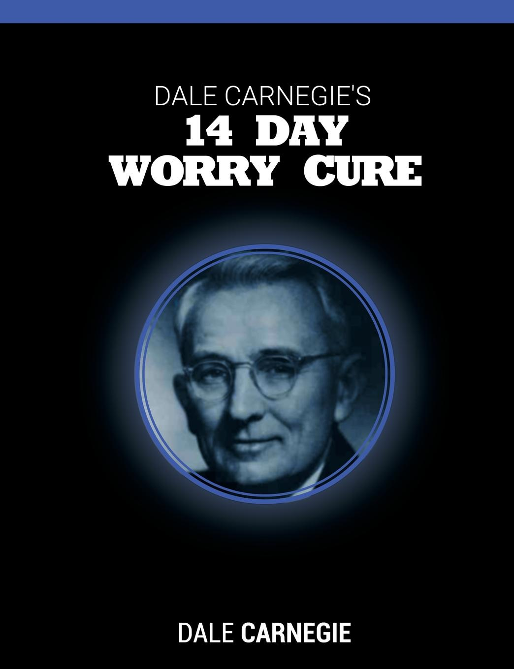 Dale Carnegie Dale Carnegie.s 14 Day Worry Cure larry f wolf policing peace what america can do now to avoid future tragedies