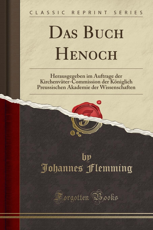 Johannes Flemming Das Buch Henoch. Herausgegeben im Auftrage der Kirchenvater-Commission der Koniglich Preussischen Akademie der Wissenschaften (Classic Reprint) henoch das zeitschiff
