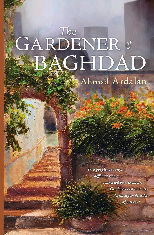 Ahmad Ardalan The Gardener of Baghdad pride of baghdad