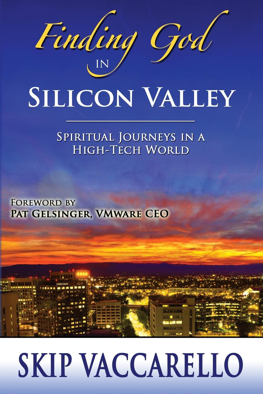 Skip Vaccarello Finding God in Silicon Valley - Spiritual Journeys in a High-Tech World finding faith