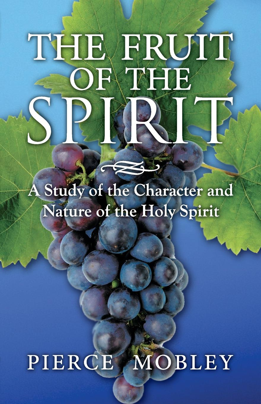 Pierce Mobley Fruit of the Spirit A Study of the Character and Nature of the Holy Spirit fruit of the earth