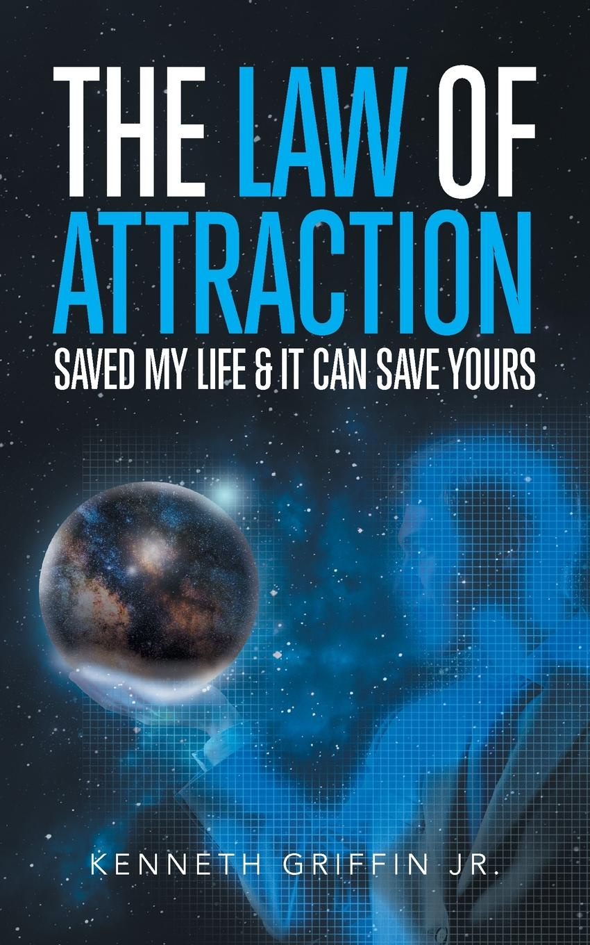 Kenneth Griffin Jr The Law of Attraction Saved My Life . It Can Save Yours benjamin bonetti how to change your life who am i and what should i do with my life isbn 9780857084613
