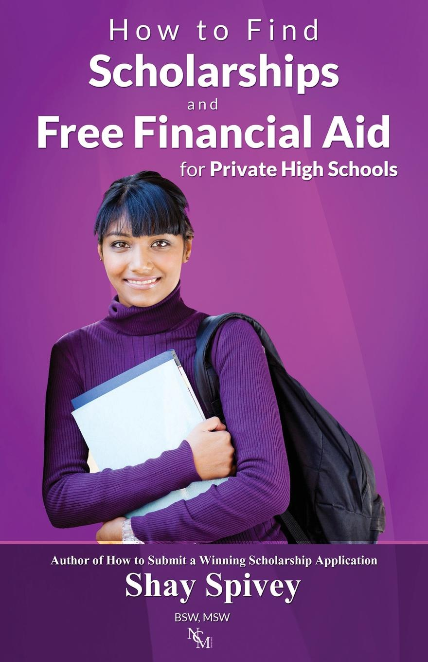 цены на Shay Spivey How to Find Scholarships and Free Financial Aid for Private High Schools  в интернет-магазинах