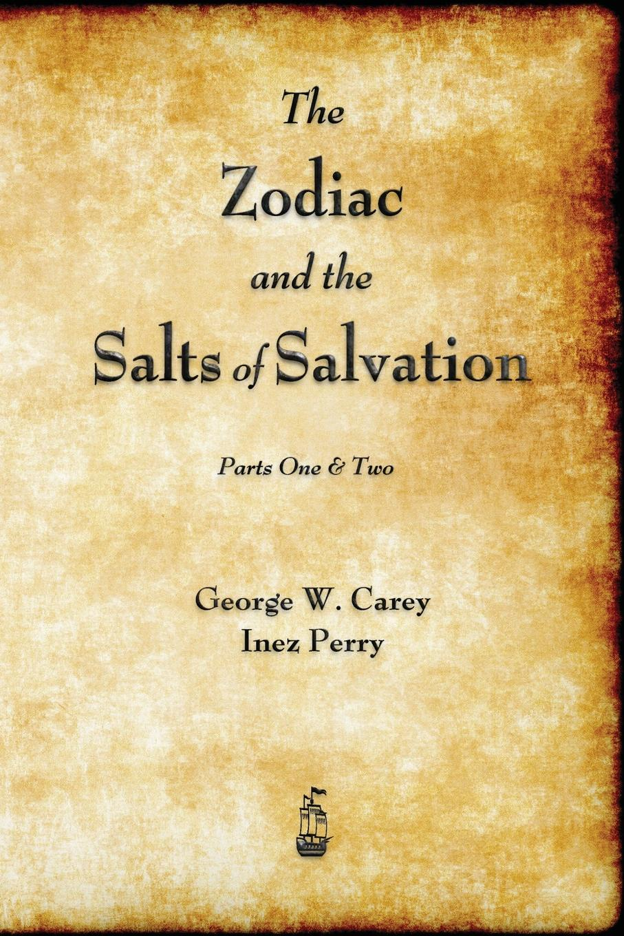 George W. Carey, Inez Perry The Zodiac and the Salts of Salvation. Parts One and Two