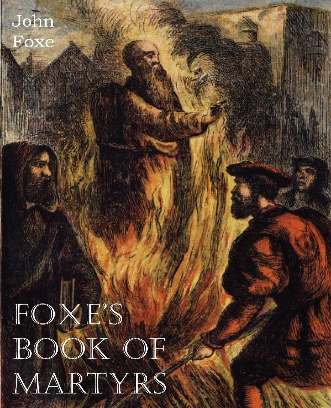 John Foxe Foxe.s Book of Martyrs jennings arthur charles ecclesia anglicana a history of the church of christ in england