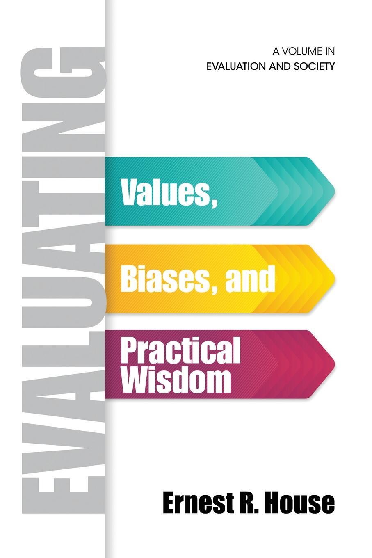 Ernest R. House Evaluating. Values, Biases, and Practical Wisdom недорго, оригинальная цена