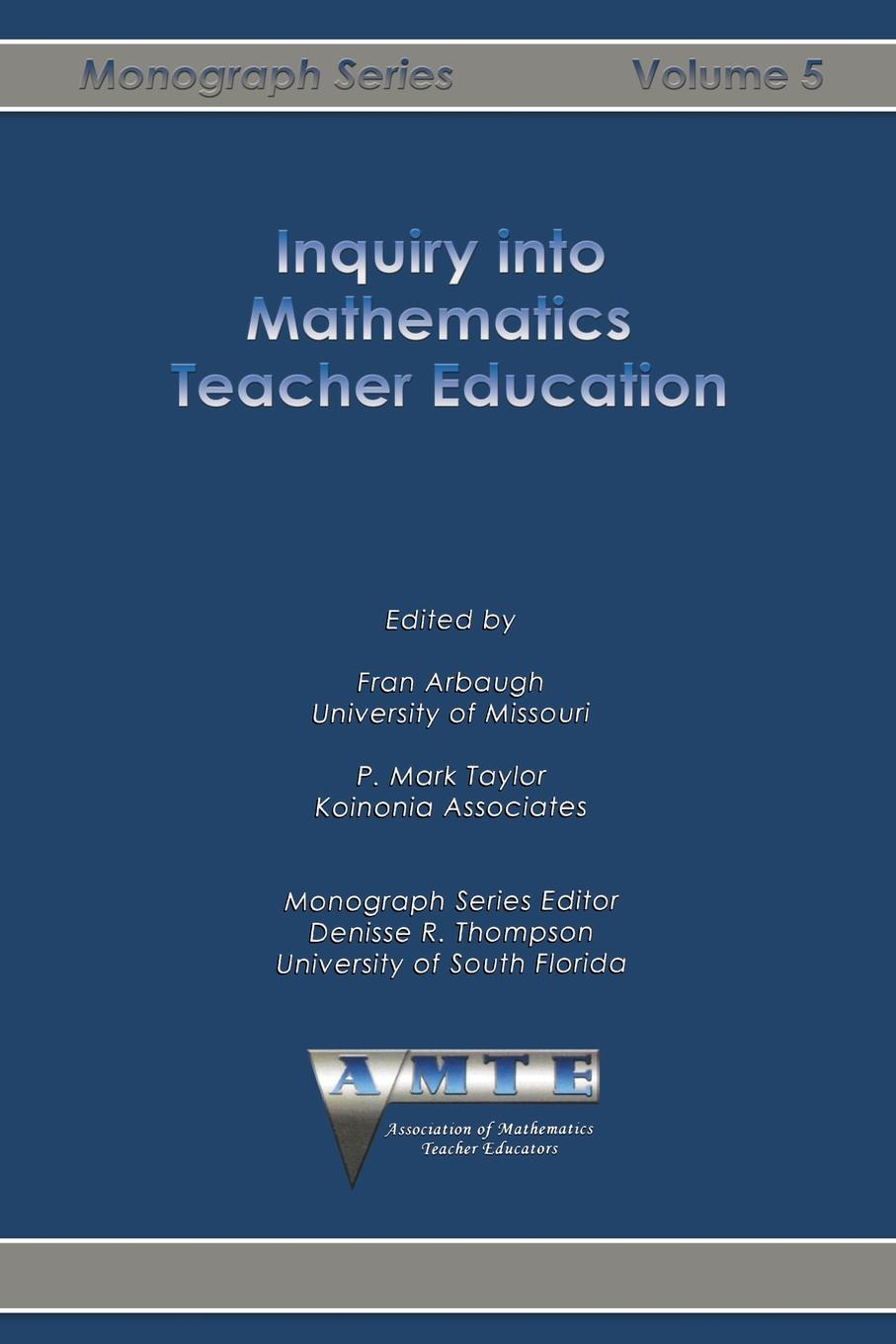 Inquiry into Mathematics Teacher Education mathematics teacher education in the public interest equity and social justice