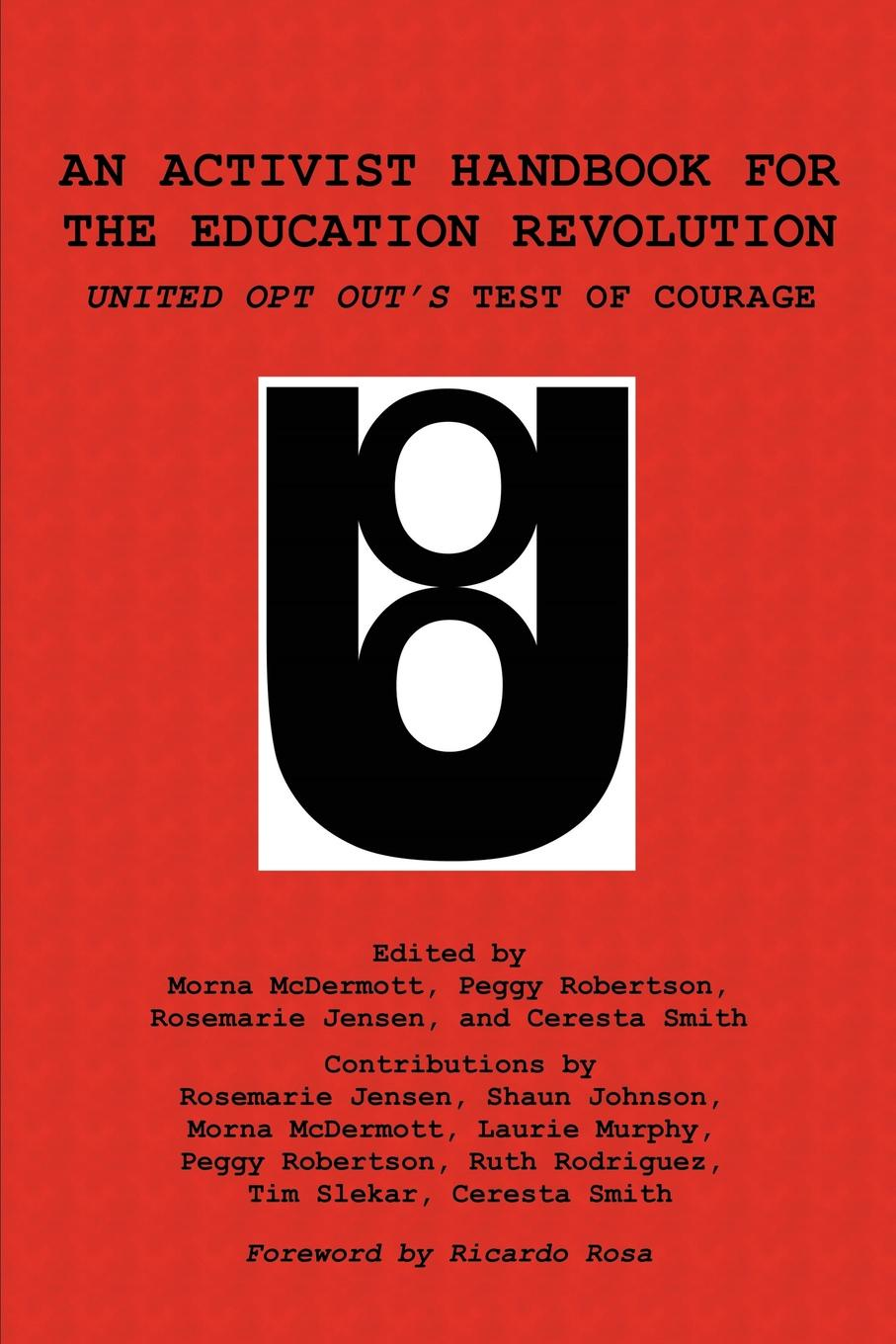 An Activist Handbook for the Education Revolution. United Opt Out.s Test of Courage an activist handbook for the education revolution united opt out s test of courage