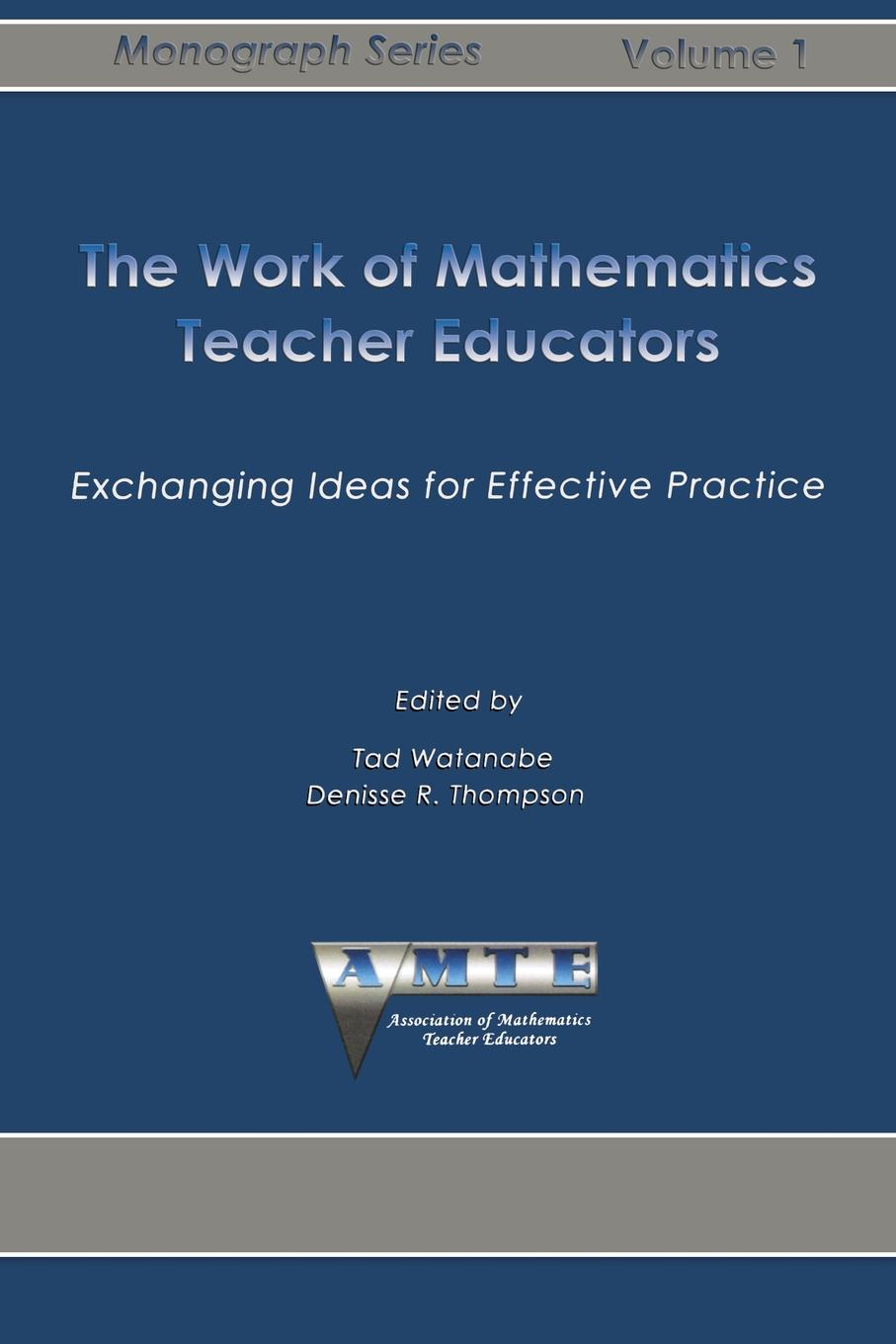 The Work of Mathematics Teacher Educators. Exchanging Ideas for Effective Practice michael k j goodman an introduction to the early development of mathematics