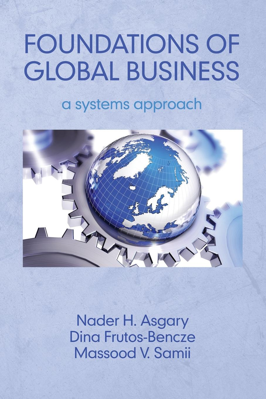 Foundations of Global Business. A Systems Approach yoram koren the global manufacturing revolution product process business integration and reconfigurable systems