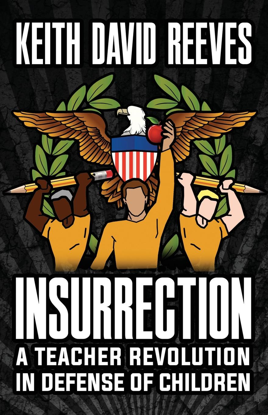 Keith David Reeves Insurrection. A Teacher Revolution in Defense of Children john mumford broke what every american business must do to restore our financial stability and protect our future