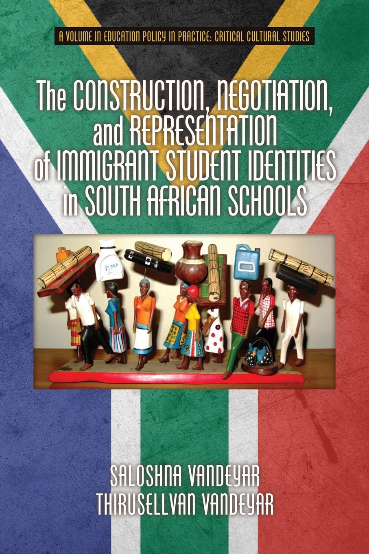 Saloshna Vandeyar, Thirusellvan Vandeyar The Construction, Negotiation, and Representation of Immigrant Student Identities in South African schools lady sarah wilson south african memories social warlike