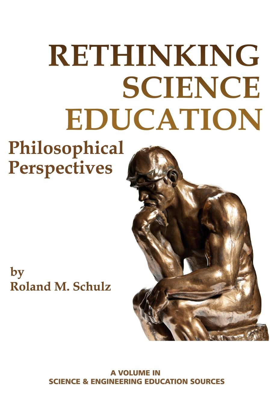 Roland M. Schulz Rethinking Science Education. Philosophical Perspectives roland m schulz rethinking science education philosophical perspectives