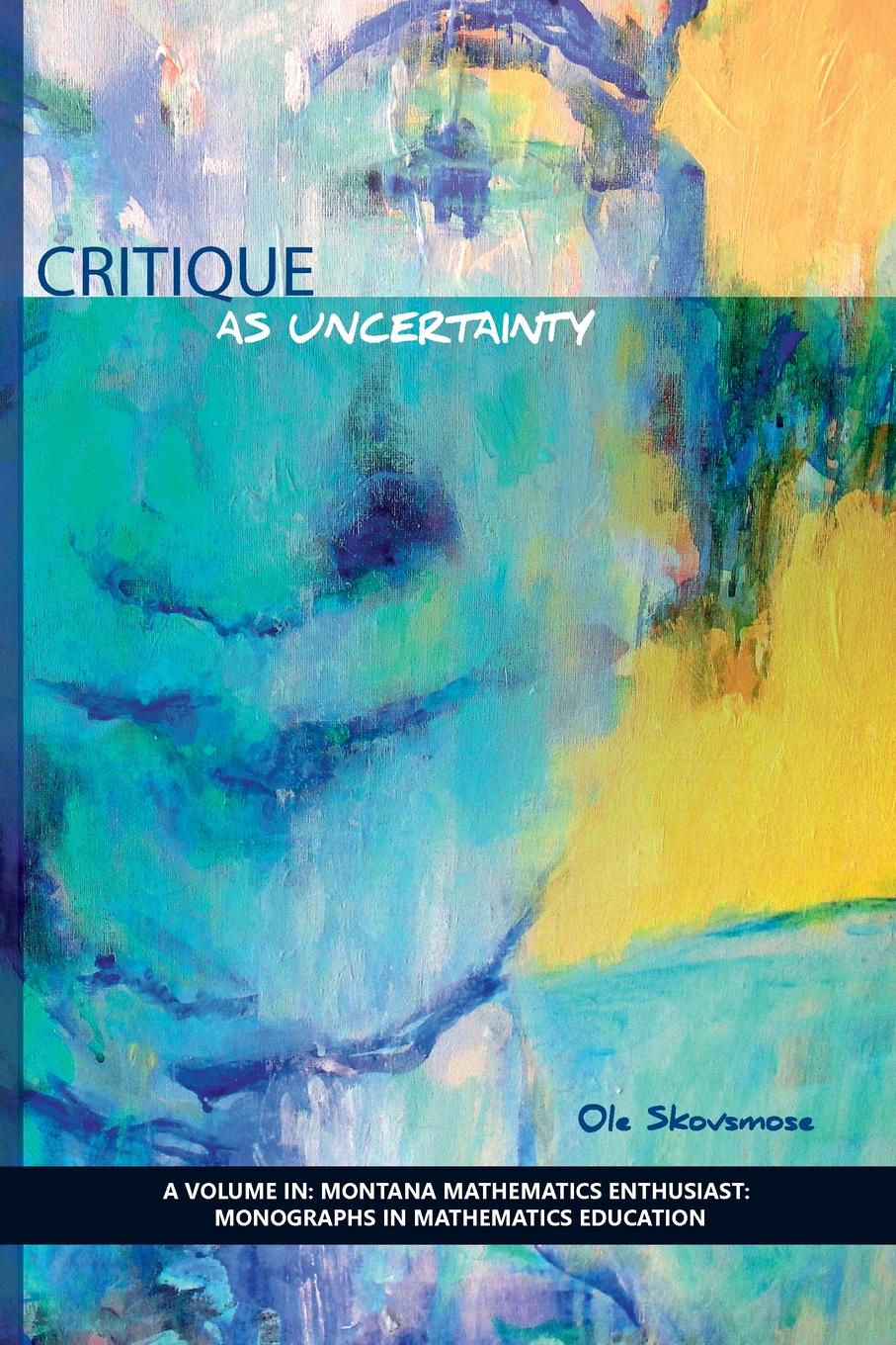 OLE Skovsmose Critique as Uncertainty critical mathematics education theory praxis and reality