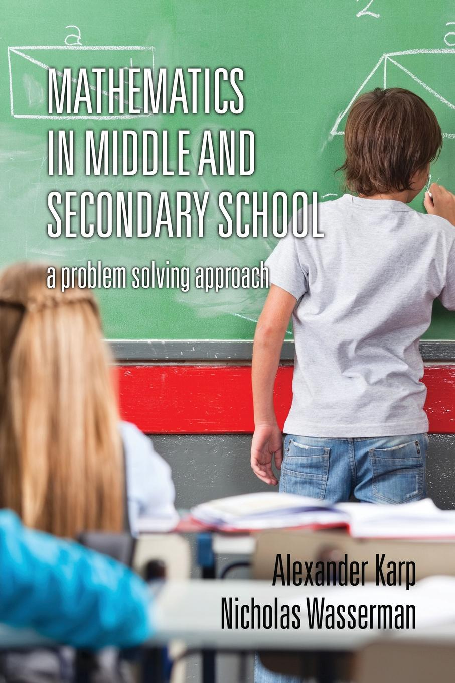 Alexander Karp, Nicholas Wasserman Mathematics in Middle and Secondary School. A Problem Solving Approach