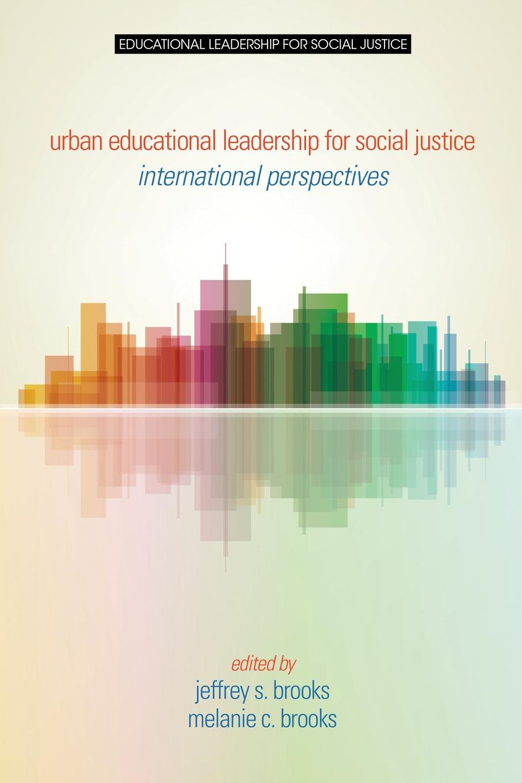 Urban Educational Leadership for Social Justice. International Perspectives tom payzant urban school leadership